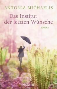 Das-Institut-der-letzten-Wünsche-Antonia-Michaelis-Knaur-Verlag-Cover