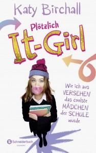 Plötzlich-It-Girl-KatyBirchall-cover-SchneiderbuchEgmont