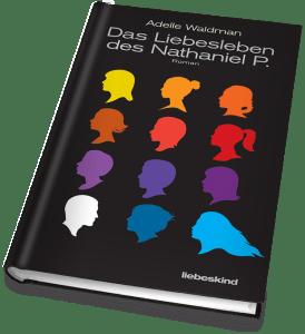 Das-Liebesleben-Des-Nathaniel-P.-Adelle-Waldman-Liebeskind-Verlag