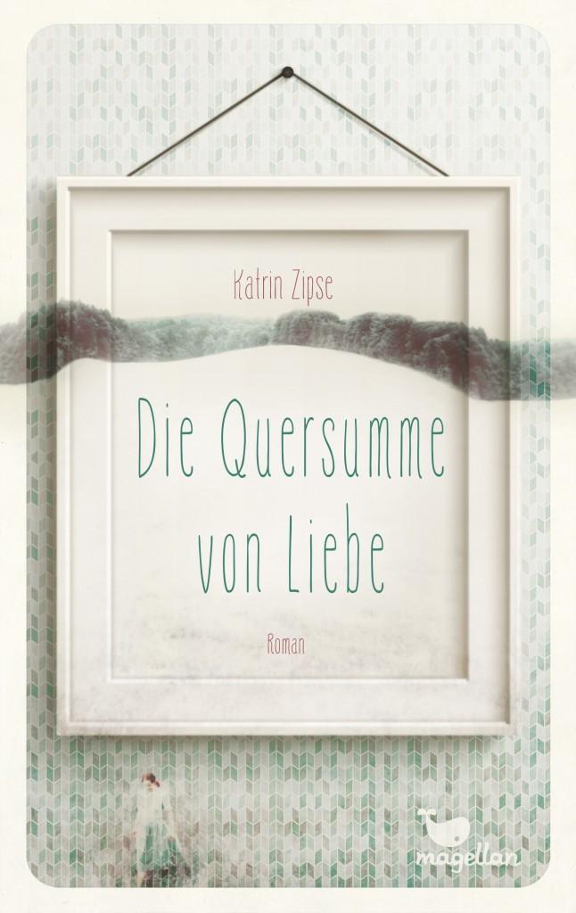 Die-Quersumme-von-Liebe-Katrin-Zipse-Cover-Magellan-Verlag-Cover