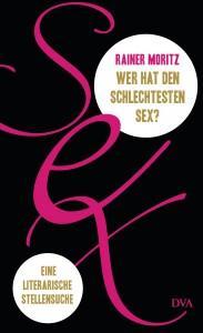 Wer hat den schlechtesten Sex von Rainer Moritz