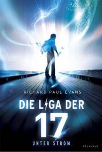 DieLigaderSiebzehn-1-UnterStrom-RichardPaulEvans-Baumhaus-Lübbe-Cover