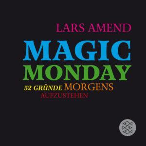 Magic-Monday-52-Gründe-morgens-aufzustehen-Lars-Amend-FischerVerlage-Cover