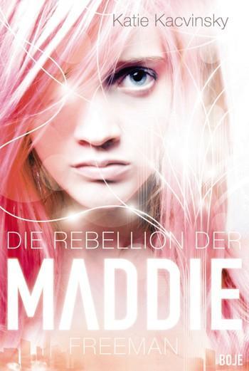 Die-Rebellion-der-Maddie-Freeman-Katie-Kacvinsky-Cover-Boje-Verlag