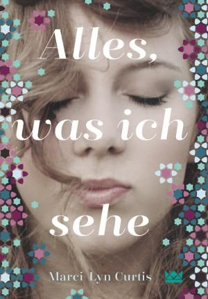 Alles-was-ich-sehe-Marci-Lyn-Curtis-Königskinder-Verlag-Cover