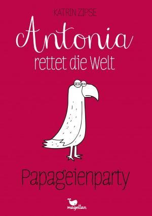 Antonia-rettet-die-Welt-1-Papageienparty-Katrin-Zipse-Magellan-Cover