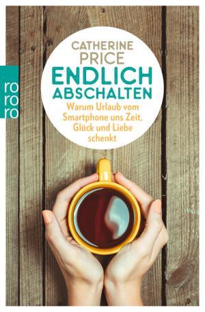 Endlich abschalten Buch Rezension Cover Rowohlt Verlag Catherine Price